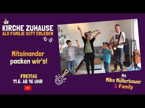"""Miteinander packen wir's! 11.6.2021 """"Kirche Zuhause - Als Familie Gott erleben"""""""