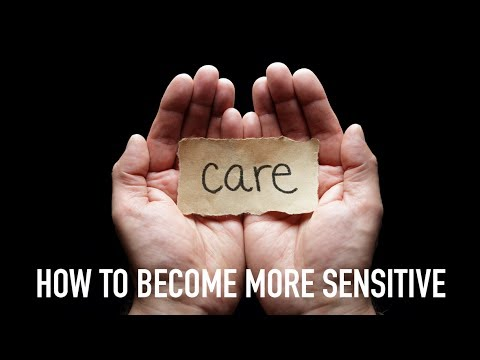 How to Become More Sensitive