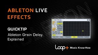 Effects Processing In Ableton Live - Using The Grain Delay - Loop+ Quick Tip