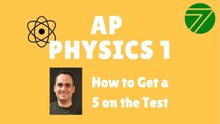 AP PHYSICS 1: How To Get A 5 On The Test