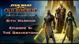 SWTOR: Knights of the Fallen Empire [SITH WARRIOR] - Episode 5: The Gravestone