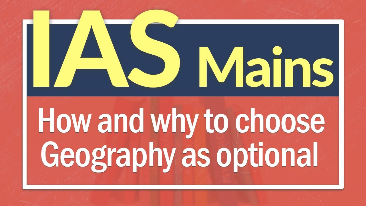 IAS Main Exam: How & why to choose Geography as optional subject