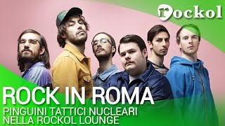 Guarda l'intervista ai Pinguini Tattici Nucleari nella Rockol Lounge del Rock in Roma