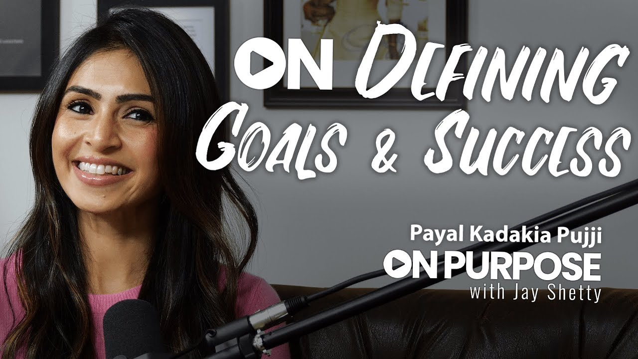 Payal Kadakia Pujji: ON Defining Goals & Success | ON Purpose Podcast Ep.12