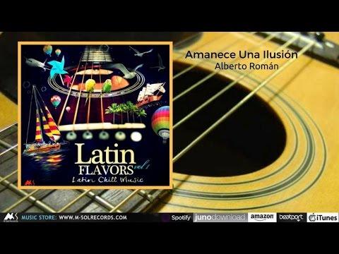 Amanece Una Ilusión - Alberto Román [Latin Flavors Vol.1]