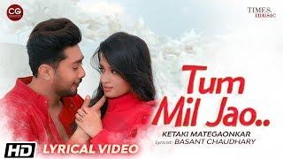 Tum Mil Jao   Lyrical Video   Ketaki Mategaonkar  Zaid D  Basant C  Anurag Saikia  Latest Songs 2020