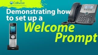 Demonstration On How To Set Up A Welcome Prompt | Callwise