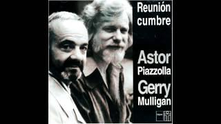 """""""AÑOS DE SOLEDAD""""-Astor Piazzolla y Gerry Mulligan - Reunión Cumbre (1974)."""
