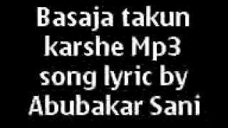 Basaja takun karshe Mp3 song lyric by Abubakar Sani (by ABDULGHANIYU MUHD HABIBU IKARA)