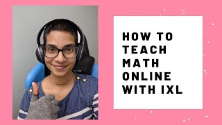 How to Teach Math Online Using IXL