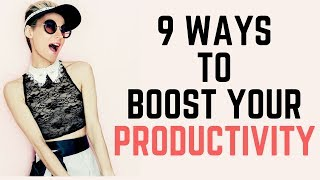 9 WAYS to BOOST Your PRODUCTIVITY !  Ways to Be More Productive.