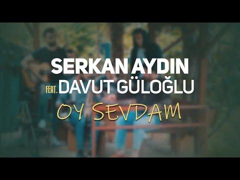 Serkan Aydın - Oy Sevdam feat Davut Güloğlu (Akustik Cover)