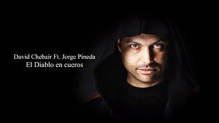 David Chebair Ft. Jorge Pineda I EL DIABLO EN CUEROS