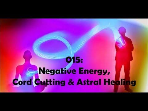 015: Negative Energy, Cord Cutting & Astral Healing