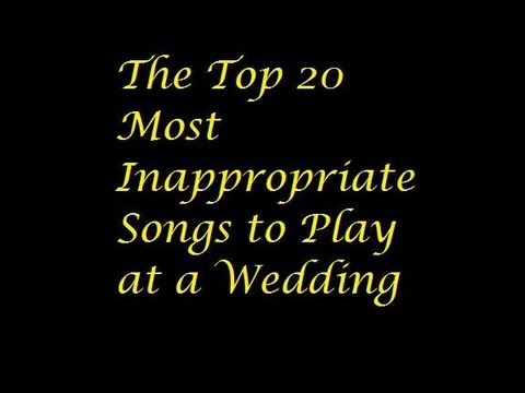 The Top 20 Most Inappropriate Songs To Play At A Wedding