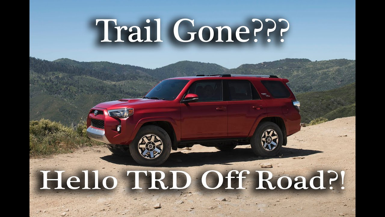Changes To The 2017 4runner Trail Is Gone Hello Trd Off Road John