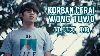 Download lagu ILUX ID - Korban Cerai Wong Tuwo (Official Music Video)