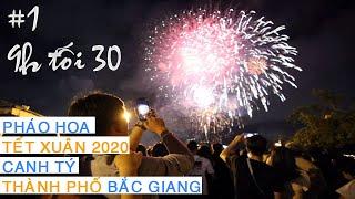 ✿Tết✿ #1 Thành phố Bắc Giang bắn pháo hoa | Đêm giao thừa xuân Canh Tý 2020
