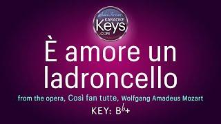 È amore un ladroncello.  Bb+  from, 'Così fan tutte'  (karaoke piano)  WITH LYRICS