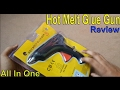 Hot Melt Glue Gun Unboxing And Full Review 2017 || How To Use Glue Gun Tutorial