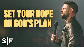 Set Your Hope Oฑ God's Plan | Steven Furtick