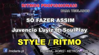 ♫ Ritmo / Style  - SÓ FAZER ASSIM - Juvencio Luyiz ft. SoulPlay