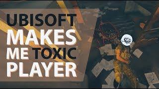 UBISOFT makes me Toxic Player - Rainbow Six Siege