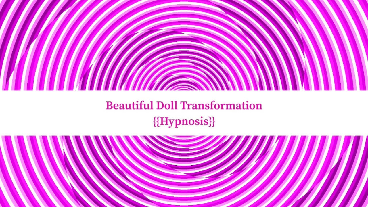 {{Hypnosis}} Beautiful Doll Transformation [Hypnosis ...
