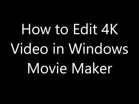 How To Edit 4K Video In Windows Movie Maker