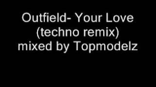 Outfield- Your Love (techno remix)