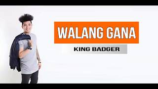 Walang Gana - King badger (Lyrics)
