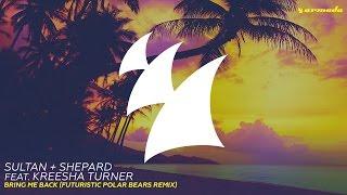 Sultan + Shepard feat. Kreesha Turner - Bring Me Back (Futuristic Polar Bears Remix)