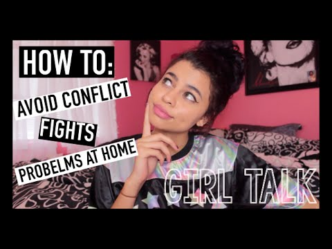 GirlTalk | How To: Avoid Conflict, Fights, Problems at Home