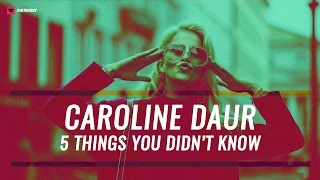 Caroline Daur - 5 Things You Didn't Know