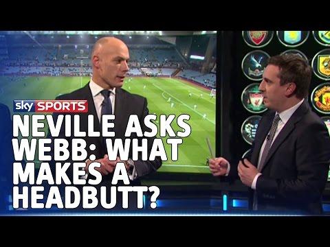 "Gary Neville asks Howard Webb ""What makes a headbutt?"""