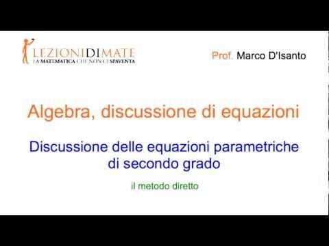 Discussione di equazioni parametriche di secondo grado - Metodo diretto