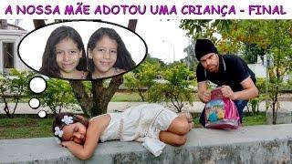 A NOSSA MÃE ADOTOU UMA CRIANÇA - PARTE FINAL thumbnail