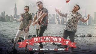 Dennis e Matheus &amp Kauan feat MC Koringa - Eu Te Amo Tanto