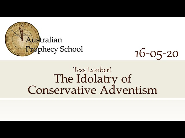 The Idolatry of Conservative Adventism; Tess Lambert - 16.5.2020
