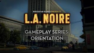 "L.A. Noire Gameplay Series Video: ""Orientation"""