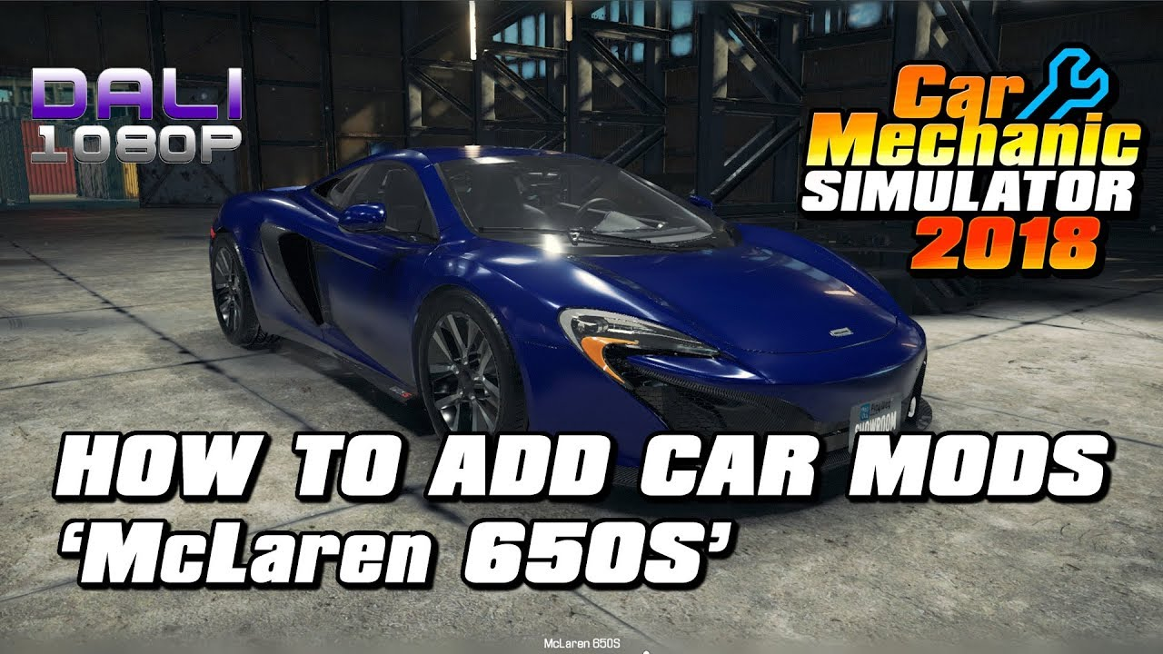 Car Mechanic Simulator 2018 - How to add car mods - McLaren 650S (with  commentary)