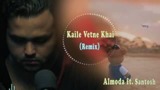 Almoda - Kaile Vetne Khai (Remix)   ft. Santosh