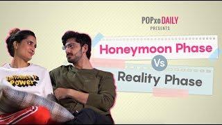 Honeymoon Phase Vs Reality Phase - POPxo