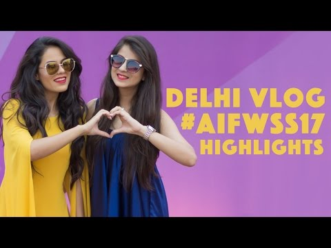 DELHI VLOG | AIFWSS17 Highlights