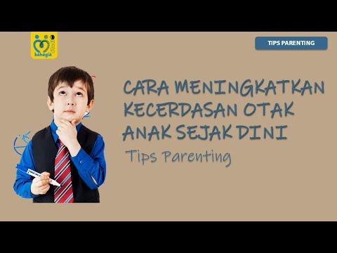 Cara Meningkatkan Kecerdasan Otak Anak Sejak Dini (Tips Parenting)
