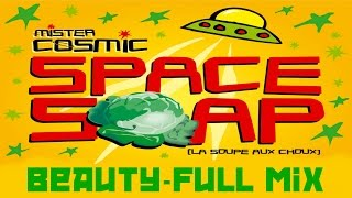 Mister Cosmic - Space Soap (La soupe aux choux) - Beauty Full Mix