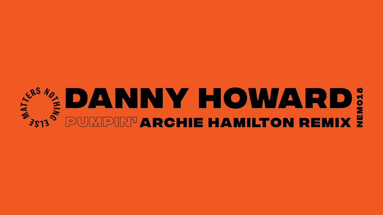 Danny Howard – Pumpin' (Archie Hamilton Remix)
