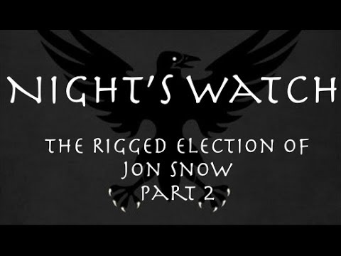Night's Watch: The Rigged Election of Jon Snow Part 2