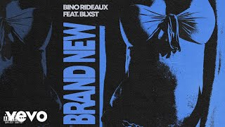Bino Rideaux - BRAND NEW (Audio) ft. Blxst