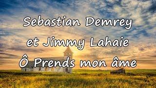 Sebastian Demrey et Jimmy Lahaie - Ô Prends mon âme [avec paroles]